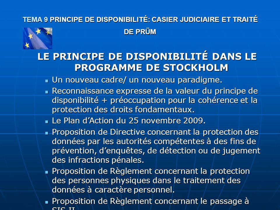 TEMA 9 PRINCIPE DE DISPONIBILITÉ: CASIER JUDICIAIRE ET TRAITÉ DE PRÜM LE PRINCIPE DE DISPONIBILITÉ DANS LE PROGRAMME DE STOCKHOLM Un nouveau cadre/ un