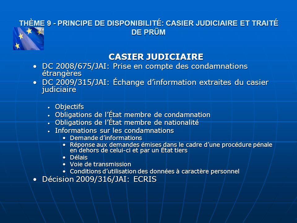 THÈME 9 - PRINCIPE DE DISPONIBILITÉ: CASIER JUDICIAIRE ET TRAITÉ DE PRÜM CASIER JUDICIAIRE DC 2008/675/JAI: Prise en compte des condamnations étrangèr