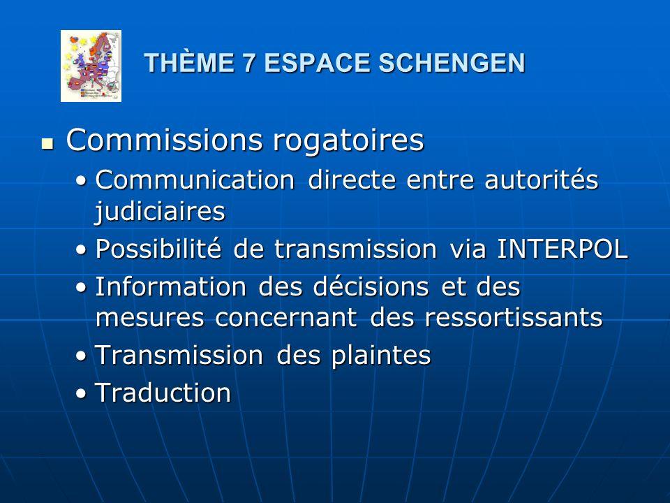 THÈME 7 ESPACE SCHENGEN Commissions rogatoires Commissions rogatoires Communication directe entre autorités judiciairesCommunication directe entre aut