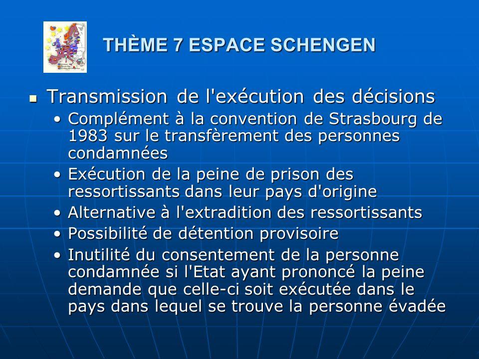 THÈME 7 ESPACE SCHENGEN Transmission de l'exécution des décisions Transmission de l'exécution des décisions Complément à la convention de Strasbourg d
