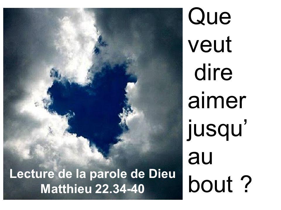 Que veut dire aimer jusqu au bout ? Lecture de la parole de Dieu Matthieu 22.34-40
