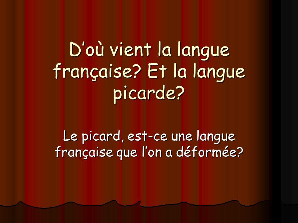 Doù vient la langue française. Et la langue picarde.