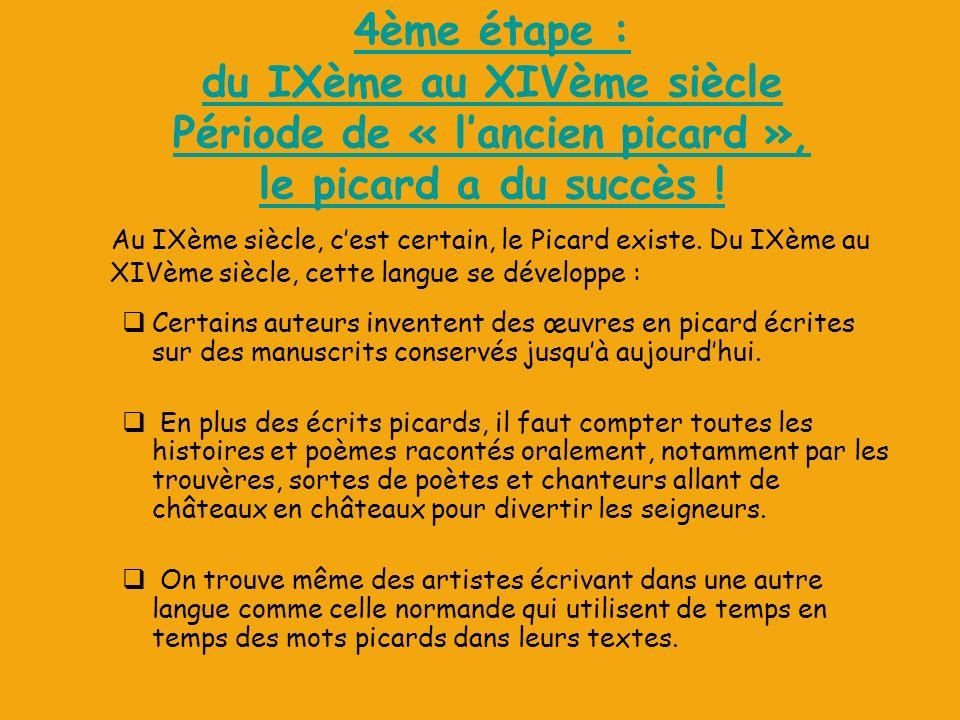 4ème étape : du IXème au XIVème siècle Période de « lancien picard », le picard a du succès .