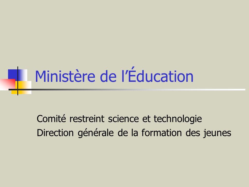 Ministère de lÉducation Comité restreint science et technologie Direction générale de la formation des jeunes