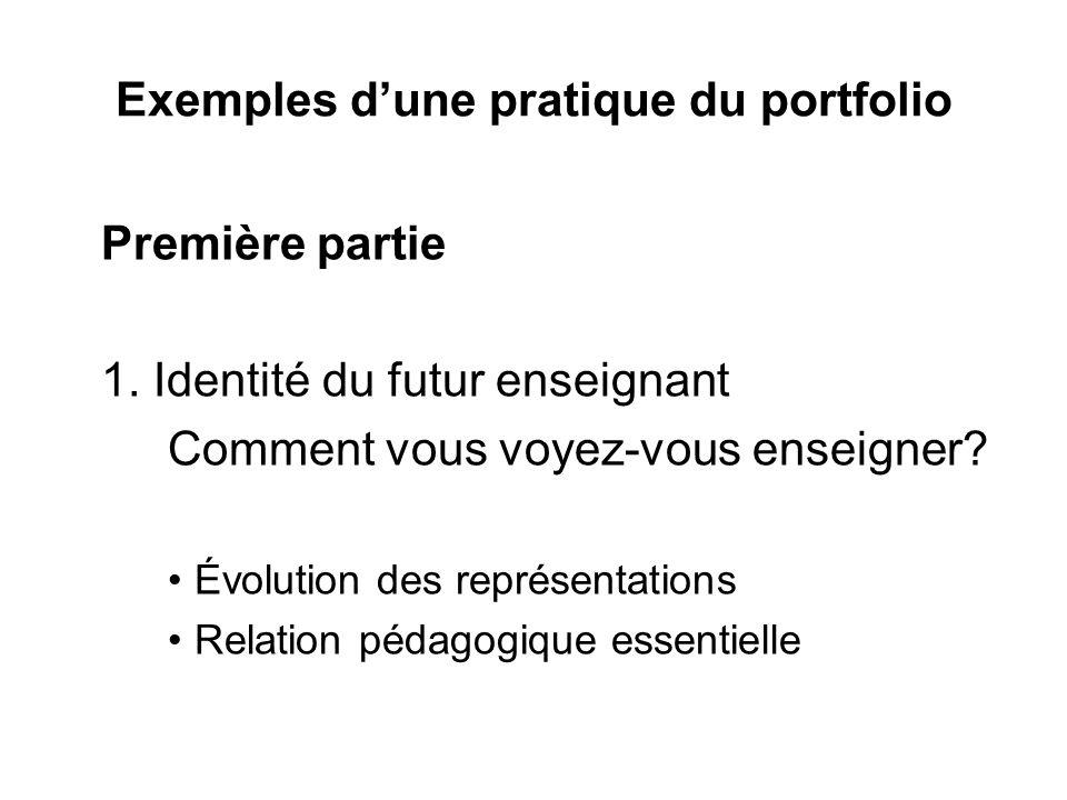 Exemples dune pratique du portfolio Première partie 1. Identité du futur enseignant Comment vous voyez-vous enseigner? Évolution des représentations R