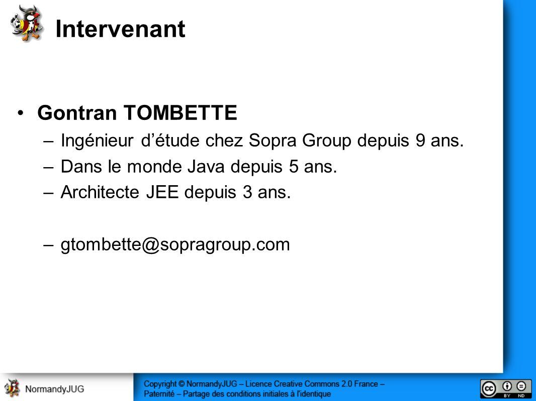 Intervenant Gontran TOMBETTE –Ingénieur détude chez Sopra Group depuis 9 ans. –Dans le monde Java depuis 5 ans. –Architecte JEE depuis 3 ans. –gtombet