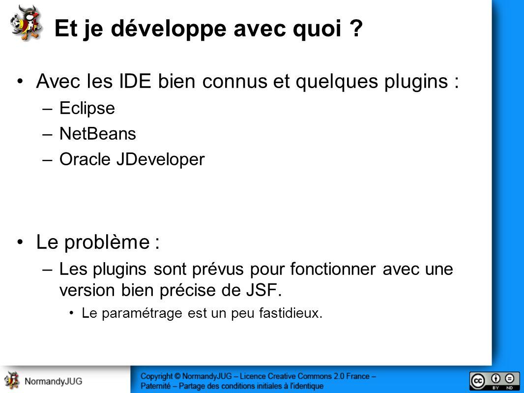 Et je développe avec quoi ? Avec les IDE bien connus et quelques plugins : –Eclipse –NetBeans –Oracle JDeveloper Le problème : –Les plugins sont prévu
