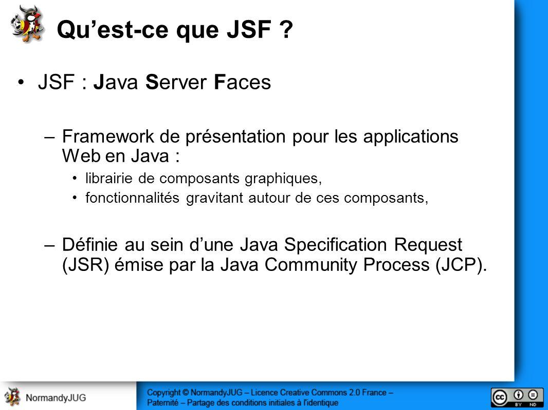 Quest-ce que JSF ? JSF : Java Server Faces –Framework de présentation pour les applications Web en Java : librairie de composants graphiques, fonction