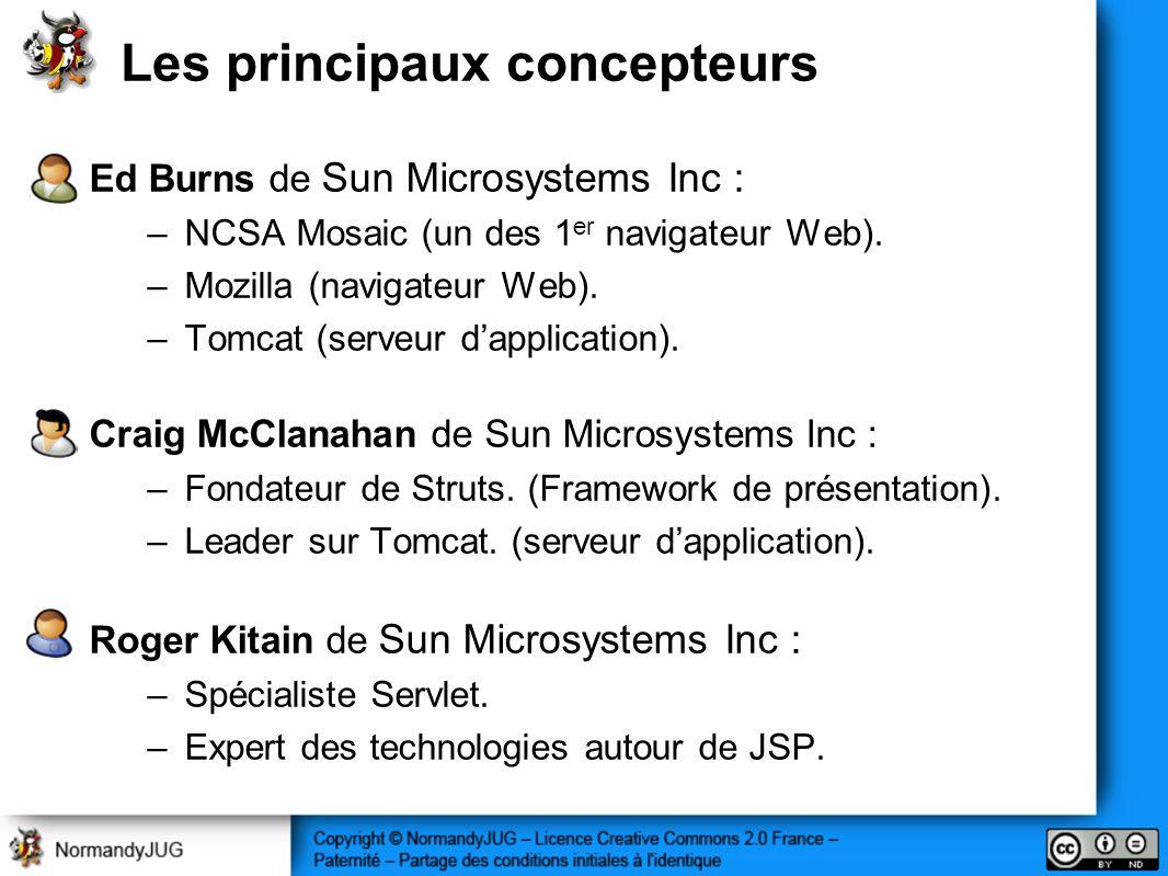 Les principaux concepteurs Ed Burns de Sun Microsystems Inc : –NCSA Mosaic (un des 1 er navigateur Web). –Mozilla (navigateur Web). –Tomcat (serveur d