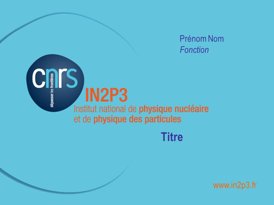 ______________________________________________ Prénom Nom Fonction Titre www.in2p3.fr