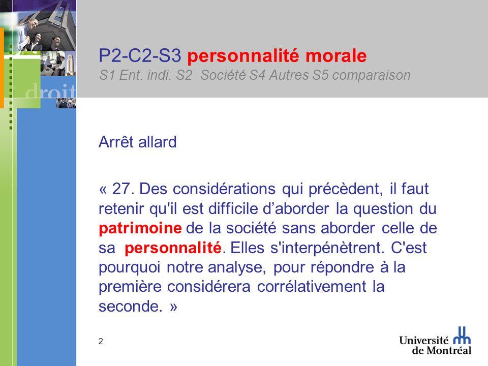 2 P2-C2-S3 personnalité morale S1 Ent. indi. S2 Société S4 Autres S5 comparaison Arrêt allard « 27. Des considérations qui précèdent, il faut retenir