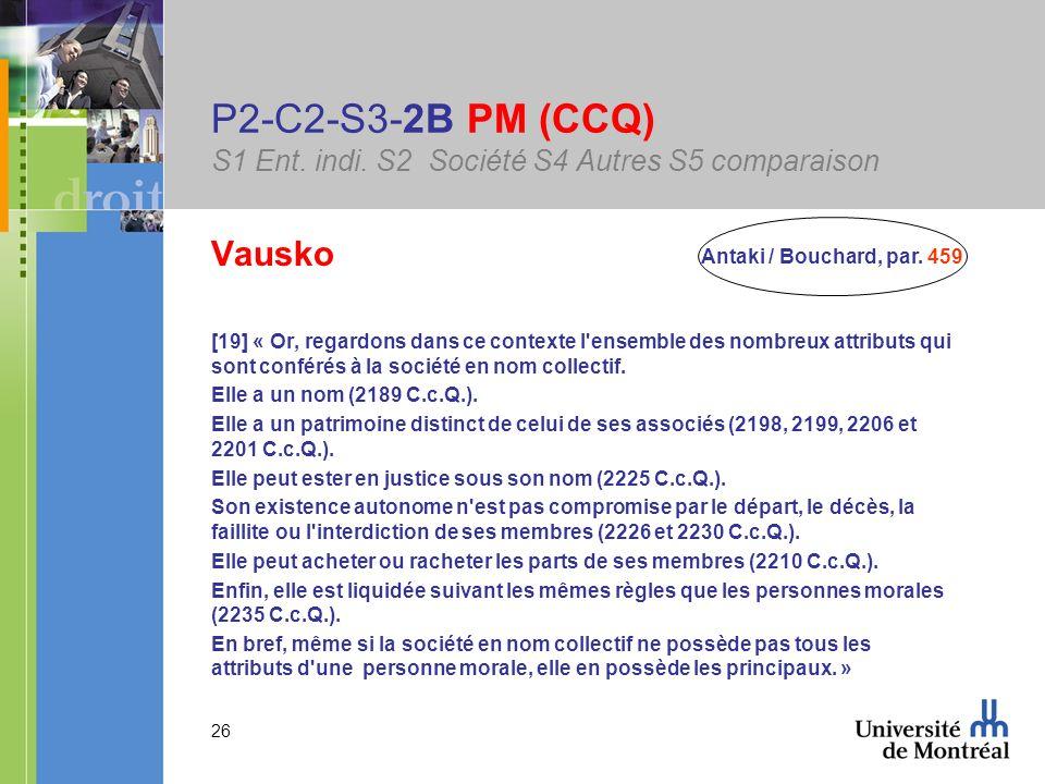 26 P2-C2-S3-2B PM (CCQ) S1 Ent. indi. S2 Société S4 Autres S5 comparaison Vausko [19] « Or, regardons dans ce contexte l'ensemble des nombreux attribu