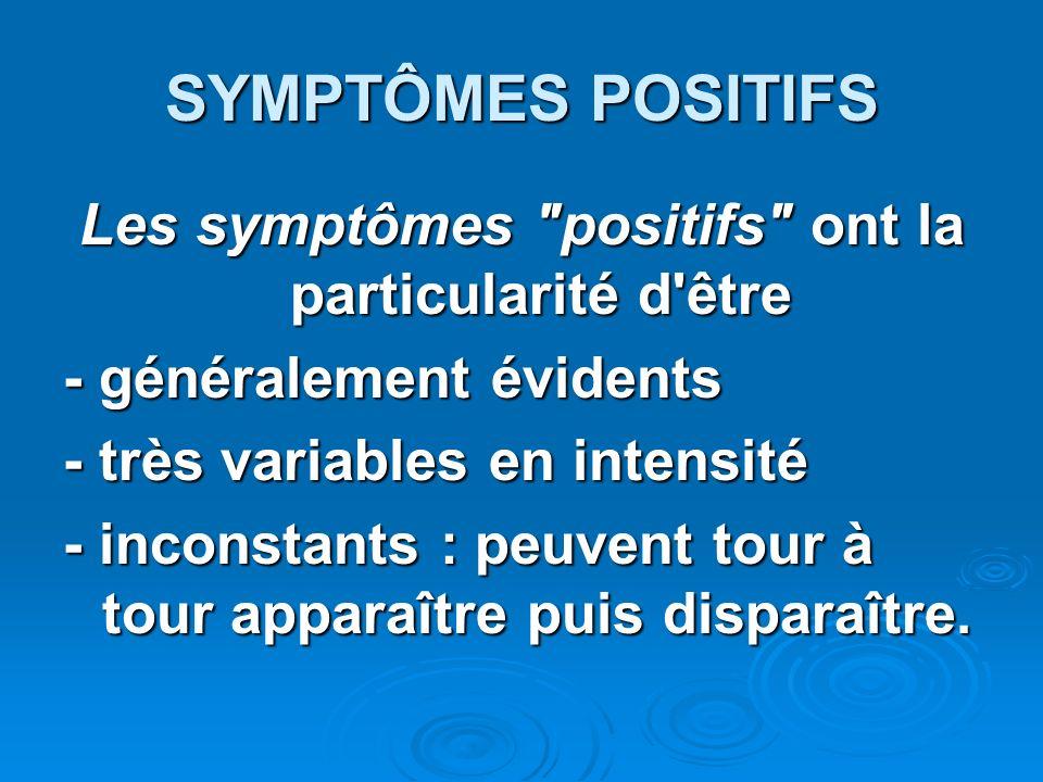 SYMPTÔMES POSITIFS Les symptômes
