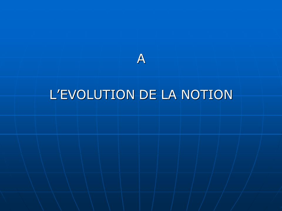 A LEVOLUTION DE LA NOTION