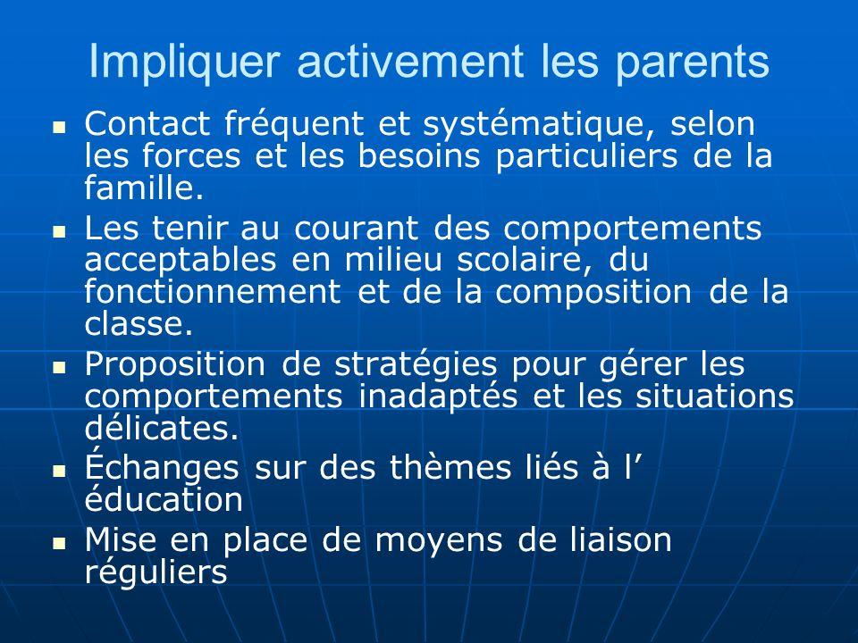Impliquer activement les parents Contact fréquent et systématique, selon les forces et les besoins particuliers de la famille. Les tenir au courant de