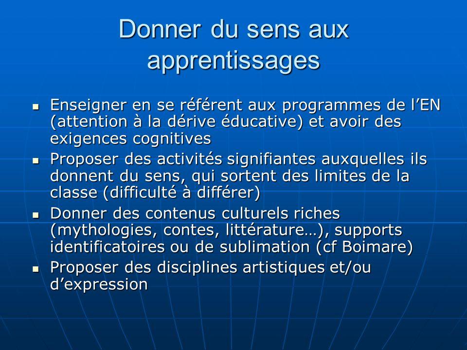 Donner du sens aux apprentissages Enseigner en se référent aux programmes de lEN (attention à la dérive éducative) et avoir des exigences cognitives E