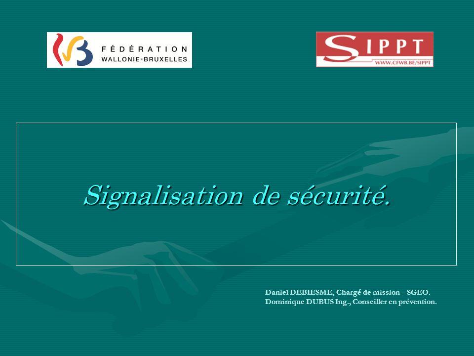 Daniel DEBIESME, Chargé de mission – SGEO. Dominique DUBUS Ing., Conseiller en prévention. Signalisation de sécurité.