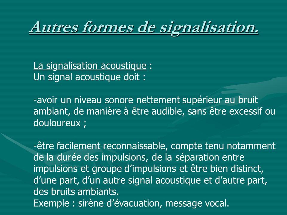 La signalisation acoustique : Un signal acoustique doit : -avoir un niveau sonore nettement supérieur au bruit ambiant, de manière à être audible, san