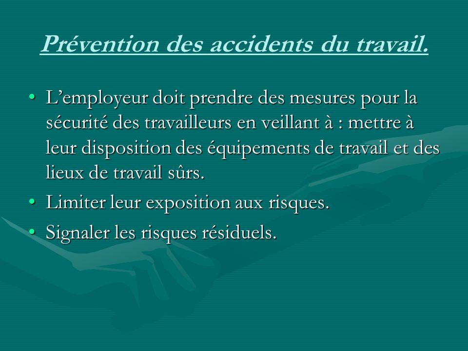 Prévention des accidents du travail. Lemployeur doit prendre des mesures pour la sécurité des travailleurs en veillant à : mettre à leur disposition d