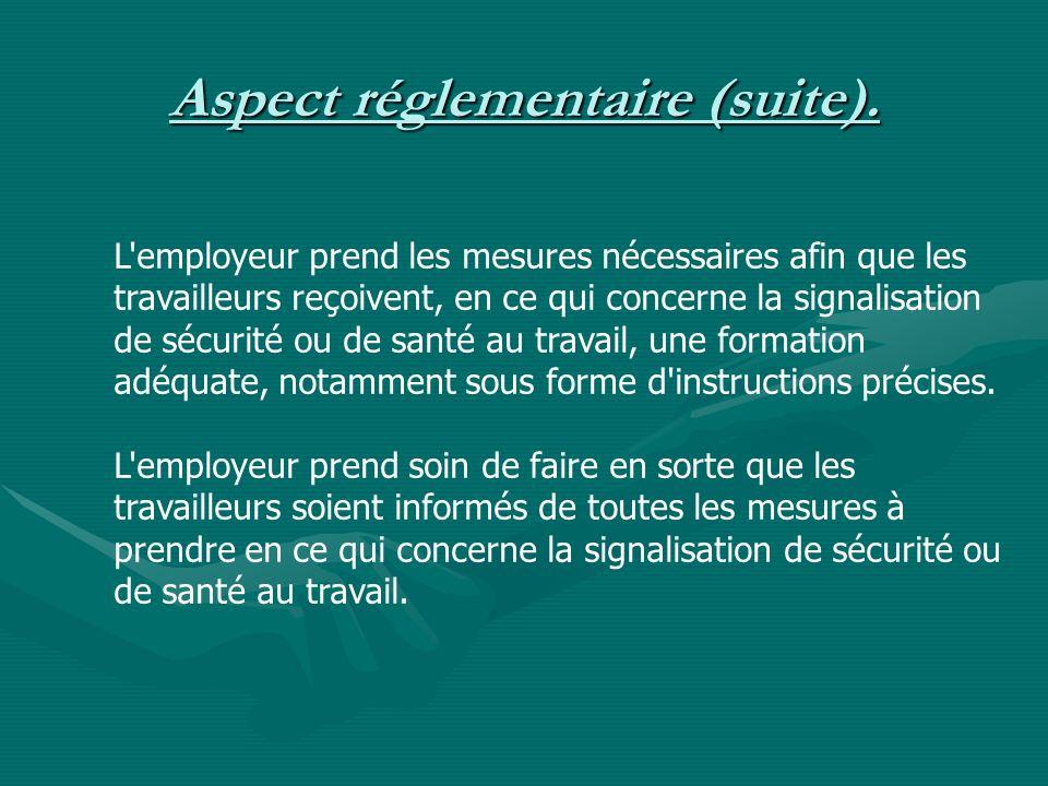 Aspect réglementaire (suite). L'employeur prend les mesures nécessaires afin que les travailleurs reçoivent, en ce qui concerne la signalisation de sé