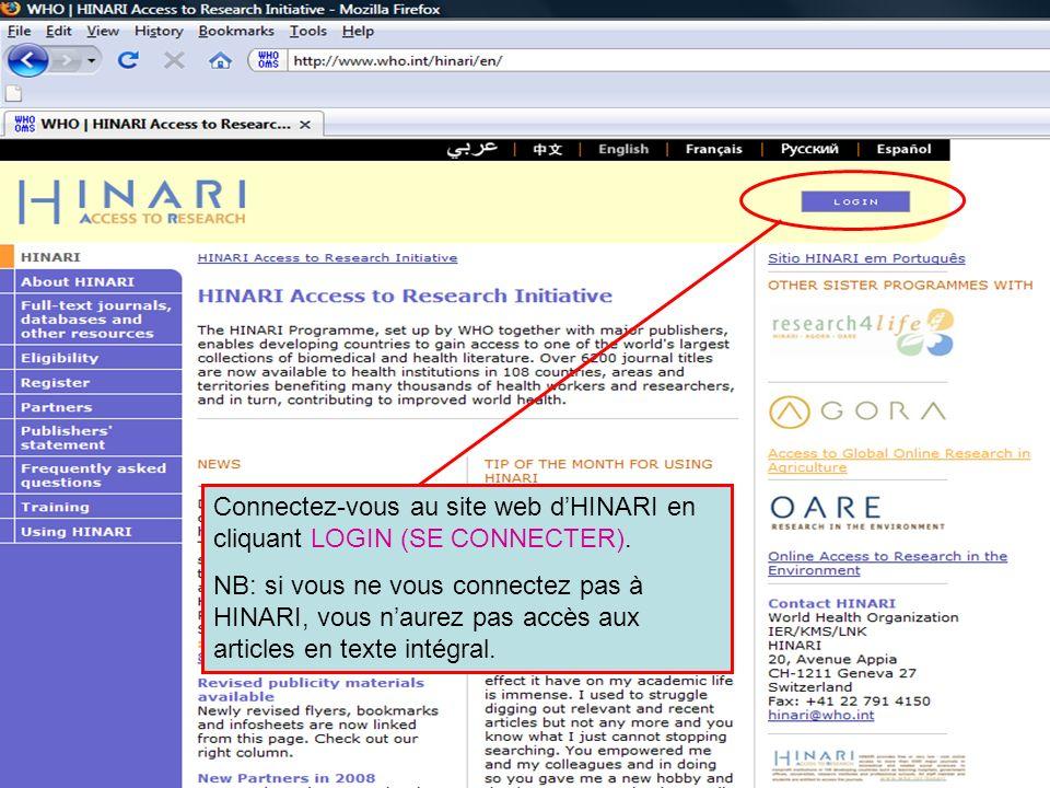 Logging in to HINARI 1 Connectez-vous au site web dHINARI en cliquant LOGIN (SE CONNECTER). NB: si vous ne vous connectez pas à HINARI, vous naurez pa
