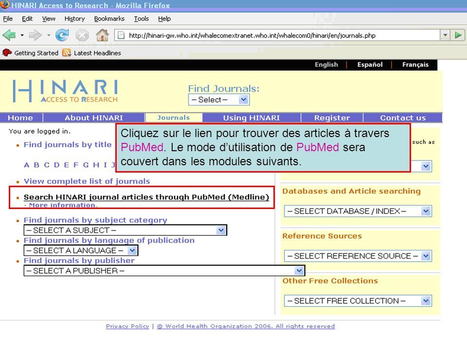 Accessing journals by via PubMed Cliquez sur le lien pour trouver des articles à travers PubMed. Le mode dutilisation de PubMed sera couvert dans les
