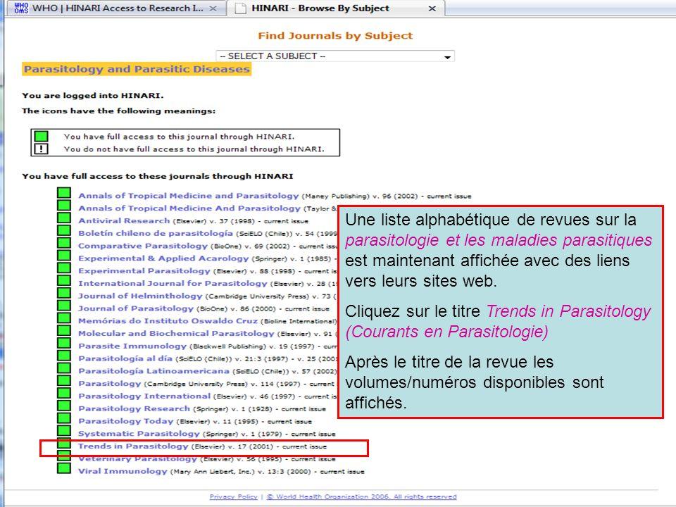 Accessing journals by subject 4 Une liste alphabétique de revues sur la parasitologie et les maladies parasitiques est maintenant affichée avec des li