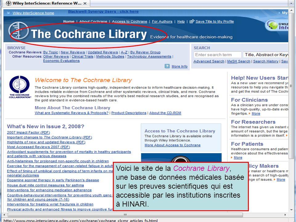 Other full text sources 3 Voici le site de la Cochrane Library, une base de données médicales basée sur les preuves scientifiques qui est accessible p