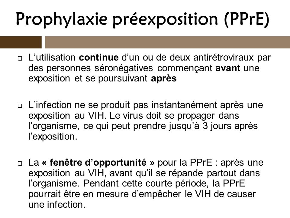 Prophylaxie préexposition (PPrE) Lutilisation continue dun ou de deux antirétroviraux par des personnes séronégatives commençant avant une exposition