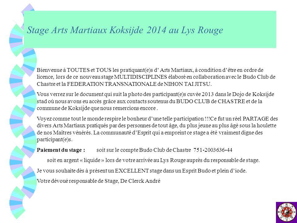 Stage Arts Martiaux Koksijde 2014 au Lys Rouge Bienvenue à TOUTES et TOUS les pratiquant(e)s d Arts Martiaux, à condition dêtre en ordre de licence, l
