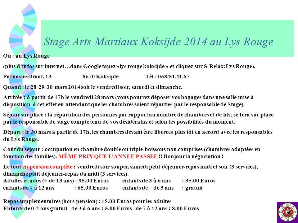 Stage Arts Martiaux Koksijde 2014 au Lys Rouge Où : au Lys Rouge (plus dinfos sur internet…dans Google tapez »lys rouge koksijde » et cliquez sur S-Re