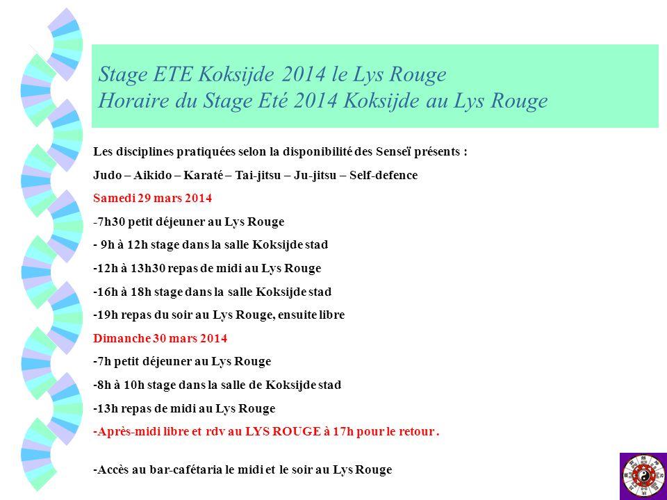 Stage ETE Koksijde 2014 le Lys Rouge Horaire du Stage Eté 2014 Koksijde au Lys Rouge Les disciplines pratiquées selon la disponibilité des Senseï prés