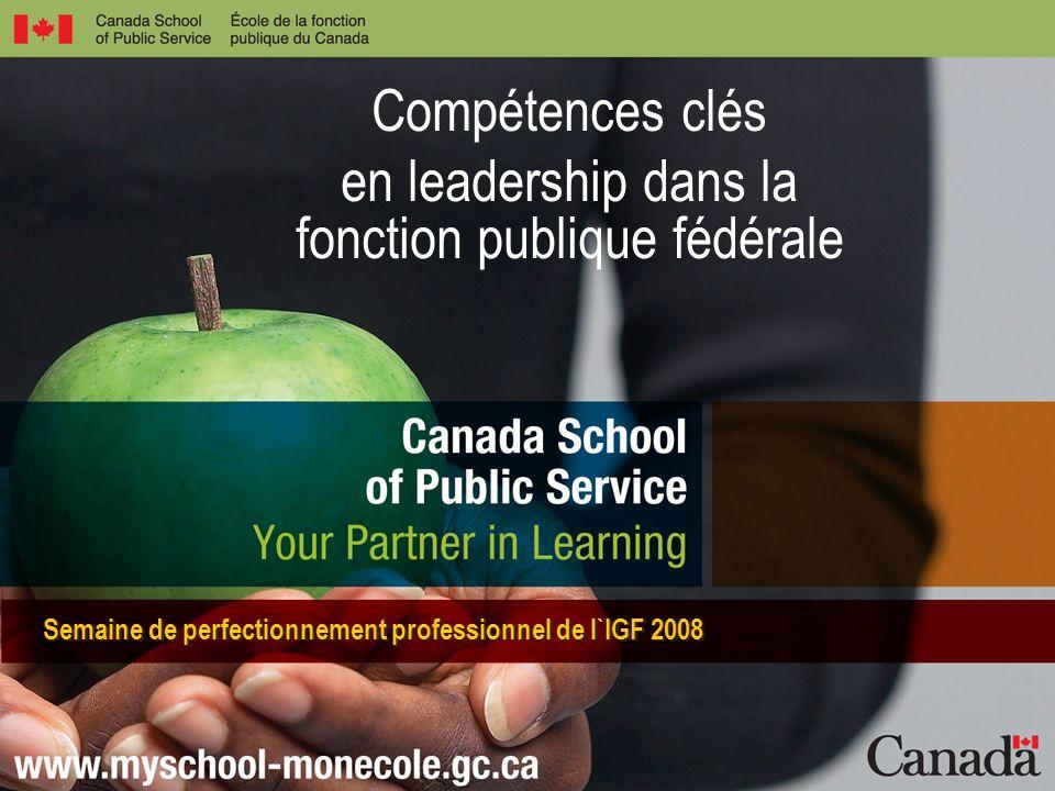Compétences clés en leadership dans la fonction publique fédérale Semaine de perfectionnement professionnel de l`IGF 2008