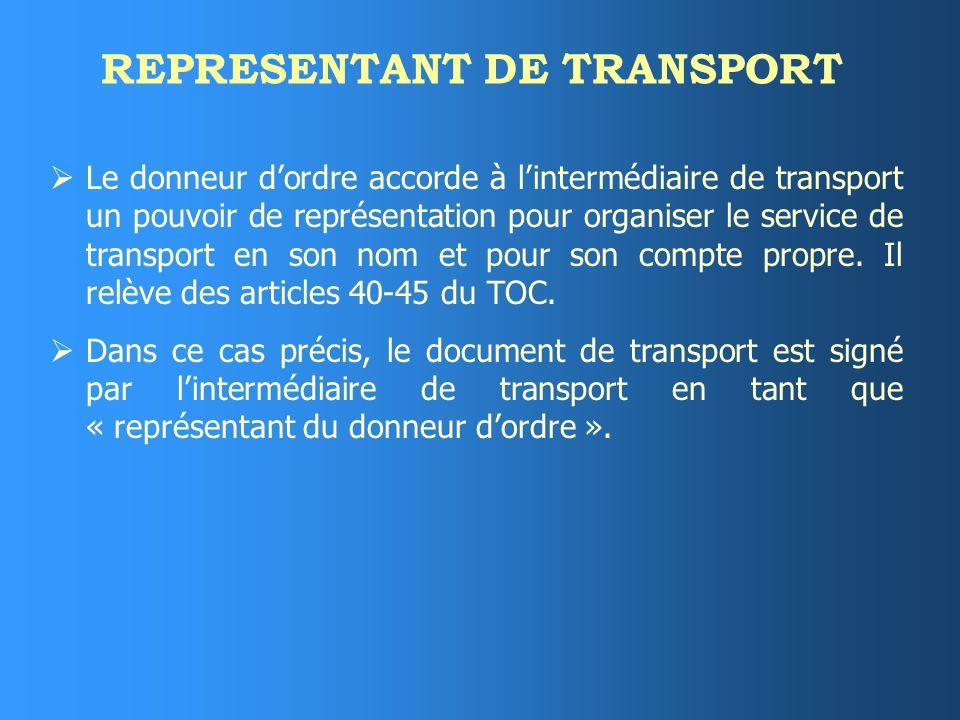 REPRESENTANT DE TRANSPORT Le donneur dordre accorde à lintermédiaire de transport un pouvoir de représentation pour organiser le service de transport en son nom et pour son compte propre.