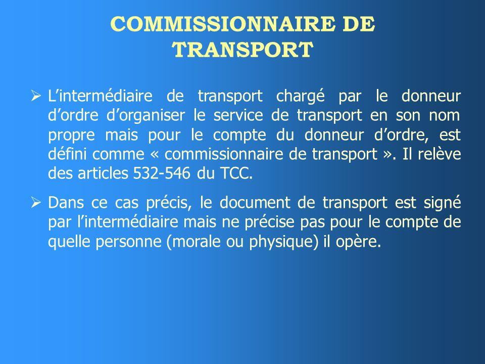COMMISSIONNAIRE DE TRANSPORT Lintermédiaire de transport chargé par le donneur dordre dorganiser le service de transport en son nom propre mais pour le compte du donneur dordre, est défini comme « commissionnaire de transport ».