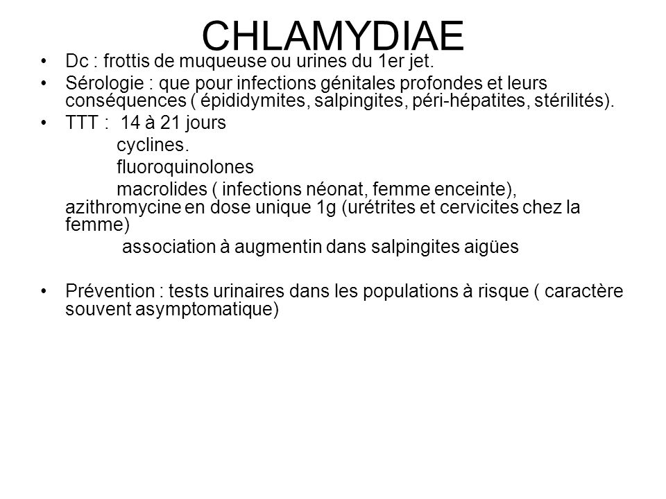 CHLAMYDIAE Dc : frottis de muqueuse ou urines du 1er jet.