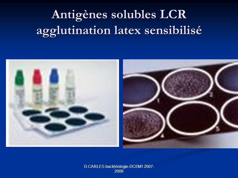 D.CARLES-bactériologie-DCEM1 2007- 2008 Antigènes solubles LCR agglutination latex sensibilisé