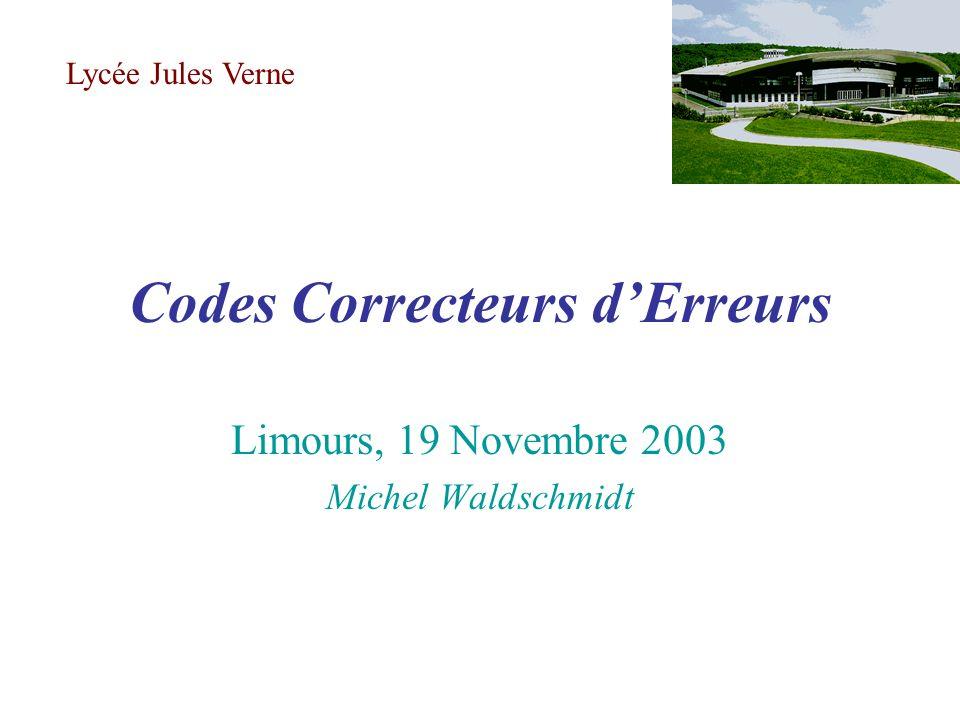 Codes Correcteurs dErreurs Limours, 19 Novembre 2003 Michel Waldschmidt Lycée Jules Verne
