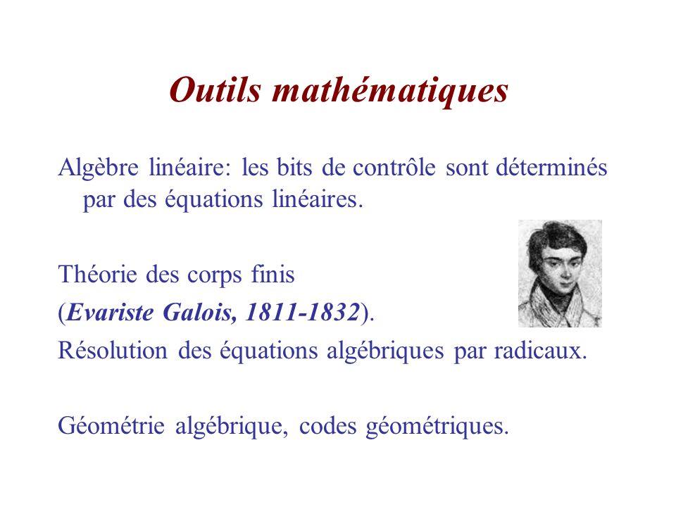 Outils mathématiques Algèbre linéaire: les bits de contrôle sont déterminés par des équations linéaires. Théorie des corps finis (Evariste Galois, 181
