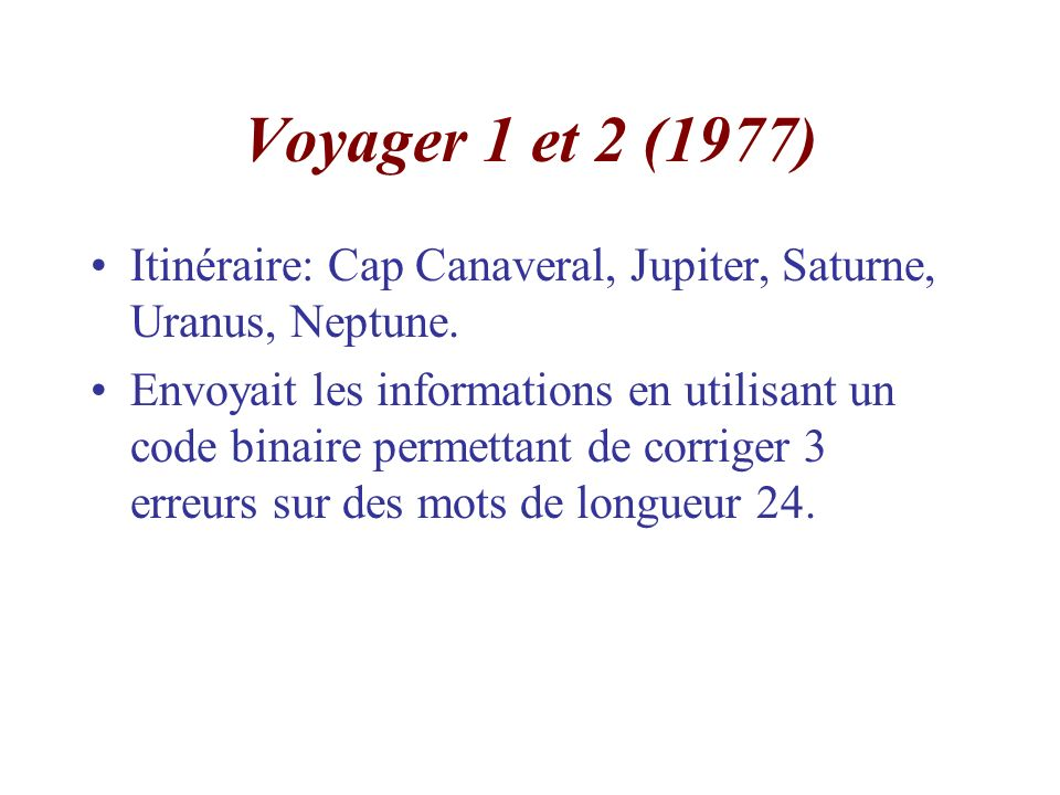 Voyager 1 et 2 (1977) Itinéraire: Cap Canaveral, Jupiter, Saturne, Uranus, Neptune. Envoyait les informations en utilisant un code binaire permettant