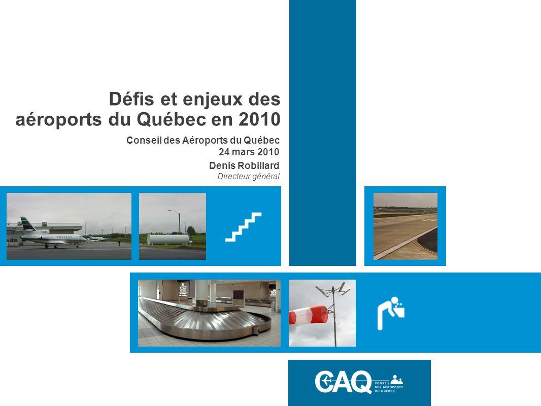 Défis et enjeux des aéroports du Québec en 2010 Conseil des Aéroports du Québec 24 mars 2010 Denis Robillard Directeur général