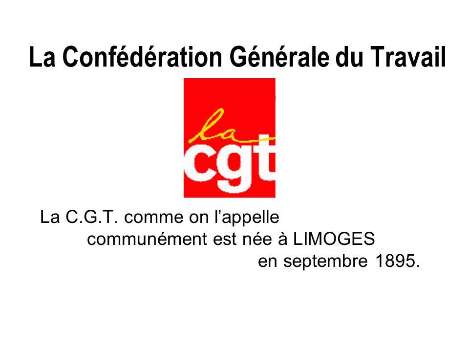 La Confédération Générale du Travail La C.G.T.