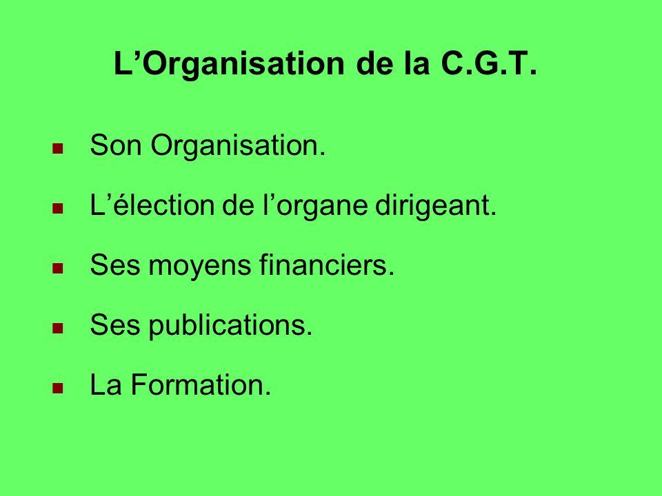 LOrganisation de la C.G.T.Son Organisation. Lélection de lorgane dirigeant.
