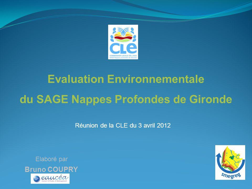 Elaboré par Bruno COUPRY Evaluation Environnementale du SAGE Nappes Profondes de Gironde Réunion de la CLE du 3 avril 2012