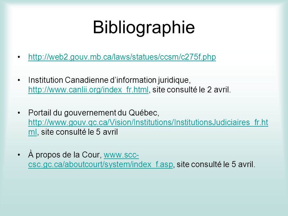 Bibliographie http://web2.gouv.mb.ca/laws/statues/ccsm/c275f.php Institution Canadienne dinformation juridique, http://www.canlii.org/index_fr.html, site consulté le 2 avril.