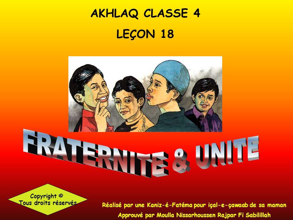 AKHLAQ CLASSE 4 LEÇON 18 Copyright © Tous droits réservés Réalisé par une Kaniz-é-Fatéma pour içal-e-çawaab de sa maman Approuvé par Moulla Nissarhoussen Rajpar Fi Sabilillah