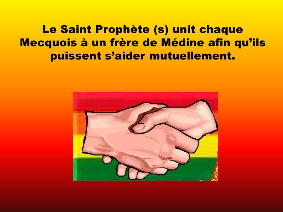 Le Saint Prophète (s) unit chaque Mecquois à un frère de Médine afin quils puissent saider mutuellement.