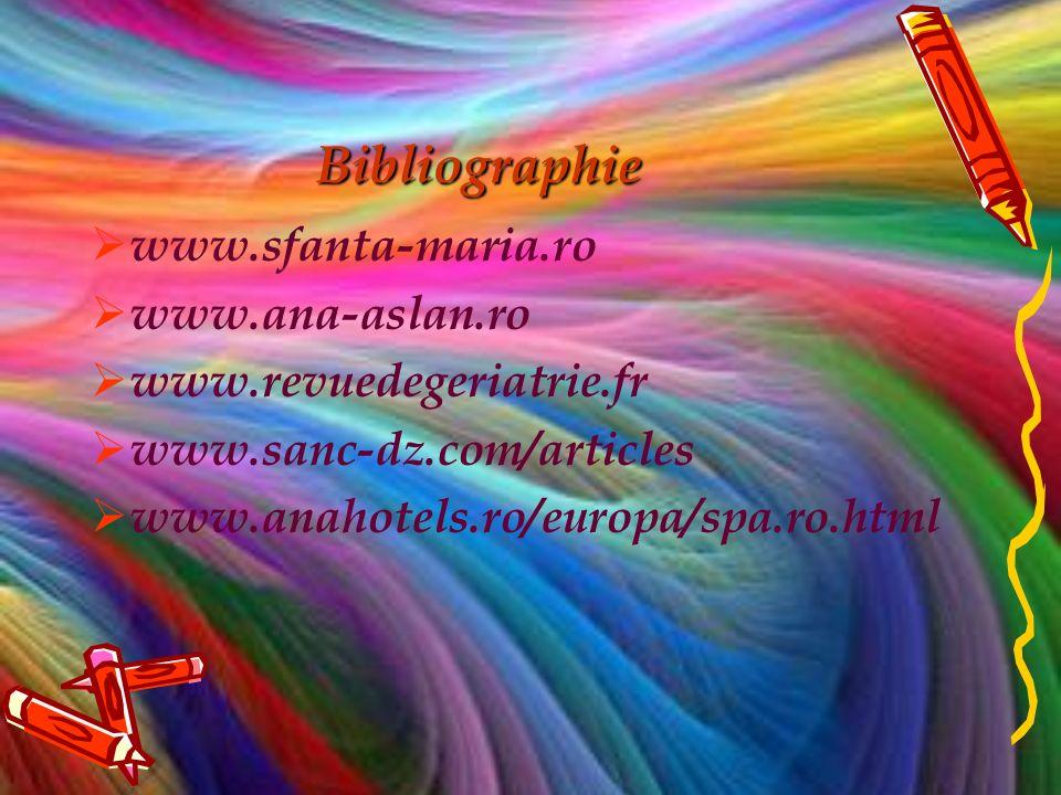 Bibliographie www.sfanta-maria.ro www.ana-aslan.ro www.revuedegeriatrie.fr www.sanc-dz.com/articles www.anahotels.ro/europa/spa.ro.html