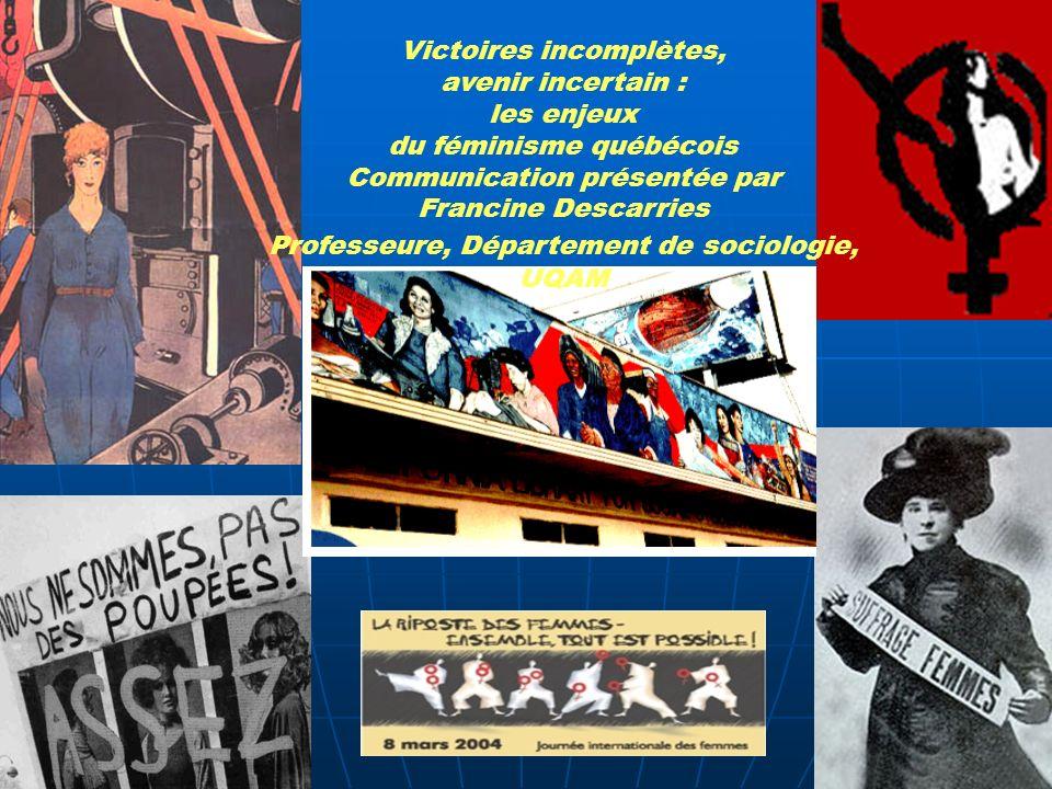 Victoires incomplètes, avenir incertain : les enjeux du féminisme québécois Communication présentée par Francine Descarries Professeure, Département de sociologie, UQAM
