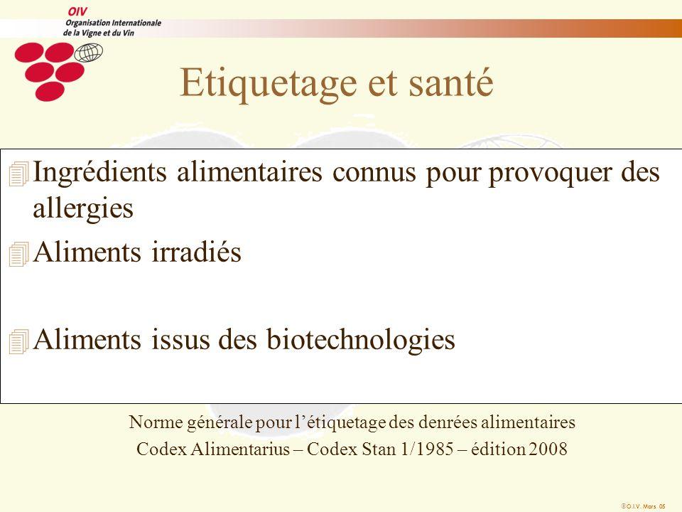 O.I.V. Mars 05 Etiquetage et santé 4 Ingrédients alimentaires connus pour provoquer des allergies 4 Aliments irradiés 4 Aliments issus des biotechnolo
